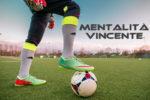 La Mentalità Vincente (2): 4 strategie da allenare